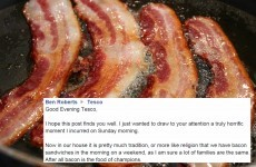 A bacon lover penned this hilariously dramatic rant to Tesco about a missing rasher