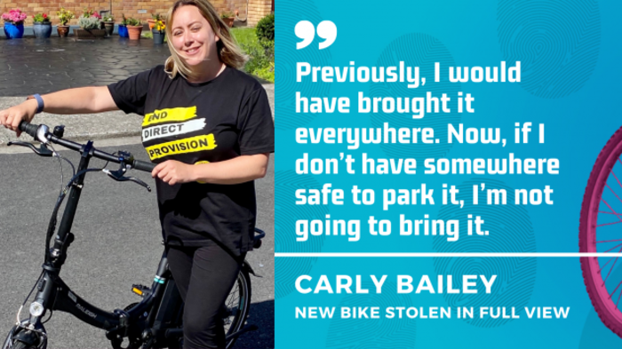 Carly Bailey - Previously, I would have brought it everywhere. Now, if I don't have somewhere safe to park it, I'm not going to bring it.