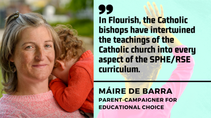 Máire de Barra, parent-campaigner for educational choice - woman with brown/blonde hair wearing pink jumper carrying young child - with quote - In Flourish, the Catholic bishops have intertwined the teachings of the Catholic church into every aspect of the SPHE/RSE curriculum.