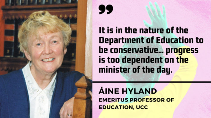 Áine Hyland, Emeritus Professor of Education, UCC - woman with blonde/grey hair wearing white shirt and blue cardigan - with quote - It is the nature of the Department of Education to be conservative... progress is too dependent on the minister of the day.