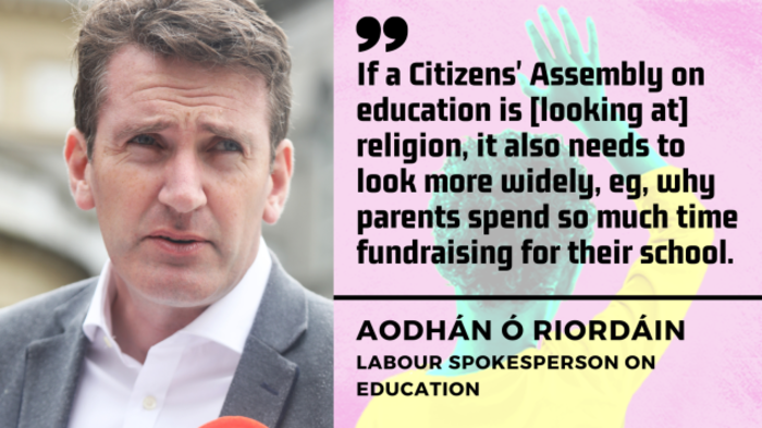 Aodhán Ó Riordáin, Labour spokesperson on education - man with brown hair wearing shirt and suit jacket - with quote - If a Citizen's Assembly on education is looking at religion, it also needs to look more widely, eg, why parents spend so much time fundraising for their school.