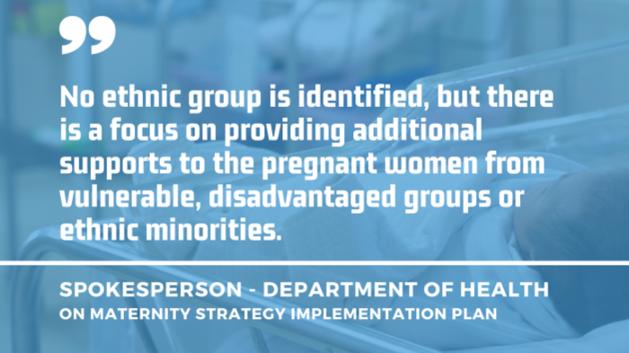 Baby in clear hospital crib in the background with quote by a Department of Health spokesperson on the Maternity Strategy Implementation Plan - No ethnic group is identified, but there is a focus on providing additional supports to the pregnant women from vulnerable, disadvantaged groups or ethnic minorities.